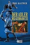 Jörg Kastner: Der Adler des Germanicus