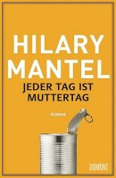 Hilary Mantel: Jeder Tag ist Muttertag