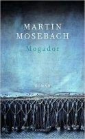 Martin Mosebach: Mogador