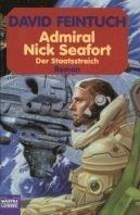 David Feintuch: Admiral Nick Seafort - Der Staatsstreich