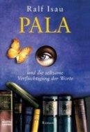 Ralf Isau: Pala und die seltsame Verflüchtigung der Worte