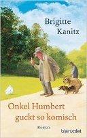 Brigitte Kanitz: Onkel Humbert guckt so komisch