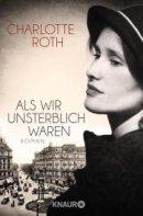 Charlotte Roth: Als wir unsterblich waren