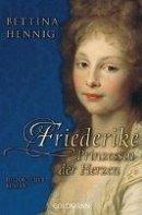 Bettina Hennig: Friederike. Prinzessin der Herzen