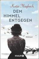 Katja Maybach: Dem Himmel entgegen