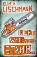 Oliver Uschmann: Nicht weit vom Stamm