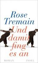 Rose Tremain: Und damit fing es an