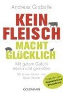 Andreas Grabolle: Kein Fleisch macht glücklich