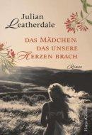 Julian Leatherdale: Das Mädchen, das unsere Herzen brach