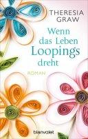 Theresia Graw: Wenn das Leben Loopings dreht