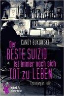 Candy Bukowski: Der beste Suizid ist immer noch sich tot zu leben