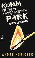 André Kubiczek: Komm in den totgesagten Park und schau
