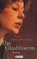 Petra Durst-Benning: Die Glasbläserin