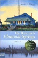 Fannie Flagg: Die Reise nach Elmwood Springs