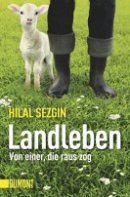 Hilal Sezgin: Landleben: Von einer, die raus zog
