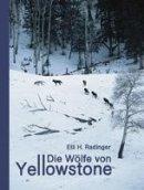 Elli H. Radinger: Die Wölfe von Yellowstone
