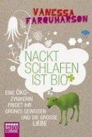 Vanessa Farquharson: Nackt schlafen ist bio: Eine Öko-Zynikerin findet ihr Grünes Gewissen und die große Liebe