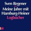 Sven Regener: Meine Jahre mit Hamburg-Heiner: Logbücher