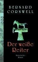 Bernard Cornwell: Der weiße Reiter