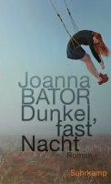 Joanna Bator: Dunkel, fast Nacht