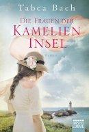 Tabea Bach: Die Frauen der Kamelieninsel