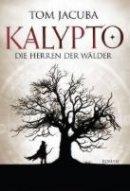 Tom Jacuba: Kalypto: Die Herren der Wälder