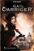 Gail Carriger: Brennende Finsternis