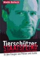 Martin Balluch: Tierschützer. Staatsfeind