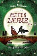 Eva Völler: Zeitenzauber: Die goldene Brücke