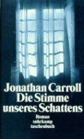 Jonathan Carroll: Die Stimme unseres Schattens