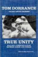 Tom Dorrance: True Unity: Willing Communication Between Horse & Human