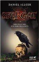 Daniel Illger: Skargat: Der Pfad des schwarzen Lichts