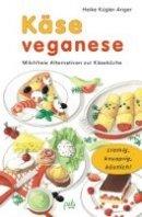 Heike Kügler-Anger: Käse veganese