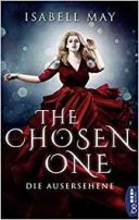 Isabell May: The Chosen One. Die Ausersehene