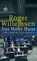 Roger Willemsen: Das hohe Haus: Ein Jahr im Parlament