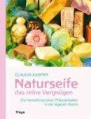 Claudia Kasper: Naturseife, das reine Vergnügen