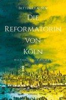 Bettina Lausen: Die Reformatorin von Köln