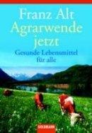 Franz Alt: Agrarwende jetzt.