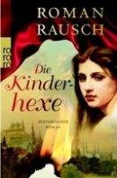 Roman Rausch: Die Kinderhexe