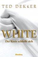 Ted Dekker: White. Der Kreis schließt sich