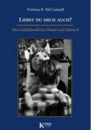 Patricia B. McConnell: Liebst du mich auch? Die Gefühlswelt bei Hund und Mensch