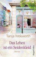 Tanja Wekwerth: Das Leben ist ein Seidenkleid