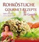 Teresa-Maria Sura: Rohköstliche Gourmet-Rezepte für Genießer