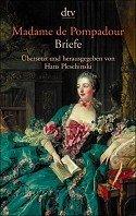Hans Pleschinski: Madame de Pompadour. Briefe