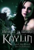 Michelle Sagara: Kaylin und das Reich des Schattens
