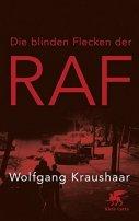 Wolfgang Kraushaar: Die blinden Flecken der RAF