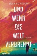 Ulla Scheler: Und wenn die Welt verbrennt
