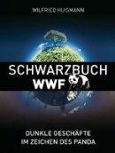 Wilfried Huismann: Schwarzbuch WWF: Dunkle Geschäfte im Zeichen des Panda