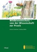 Antonia Zurbuchen, Andreas Müller: Wildbienenschutz - von der Wissenschaft zur Praxis