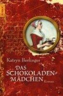 Katryn Berlinger: Das Schokoladenmädchen